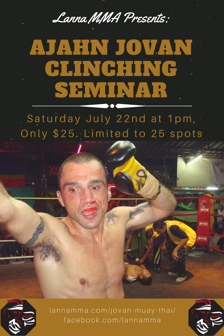 Muay Thai Clinching Seminar with Ajahn Jovan Saturday July 22nd, 2017 at 1pm at Lanna MMA in the North York and Vaughan Area. Admission prices are $25 per person.